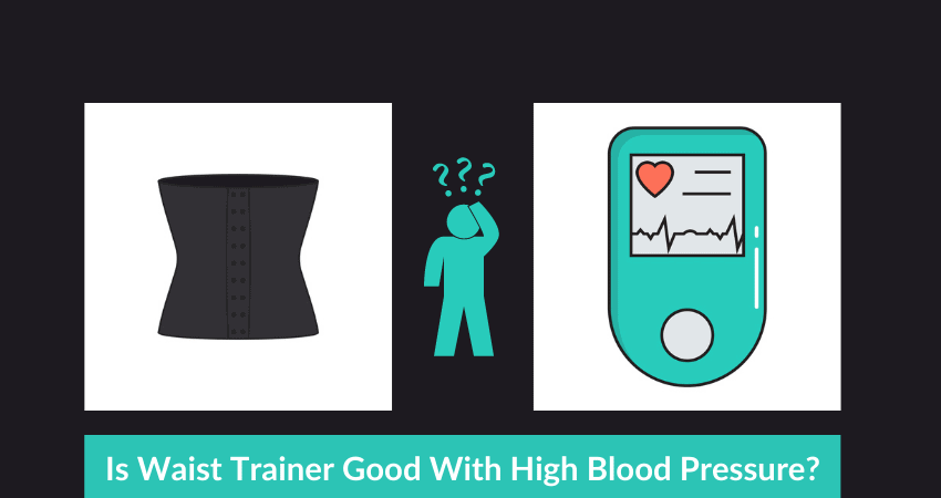 Waist Trainer With High Blood Pressure
